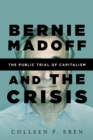 Bernie Madoff and the Crisis : The Public Trial of Capitalism - Book
