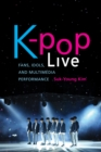K-pop Live : Fans, Idols, and Multimedia Performance - Book