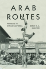 Arab Routes : Pathways to Syrian California - Book
