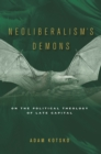 Neoliberalism's Demons : On the Political Theology of Late Capital - Book
