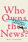 Who Owns the News? : A History of Copyright - eBook