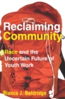 Reclaiming Community : Race and the Uncertain Future of Youth Work - eBook