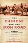 The Chinese and the Iron Road : Building the Transcontinental Railroad - Book