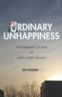 Ordinary Unhappiness : The Therapeutic Fiction of David Foster Wallace - Book