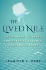 The Lived Nile : Environment, Disease, and Material Colonial Economy in Egypt - Book