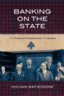 Banking on the State : The Financial Foundations of Lebanon - Book