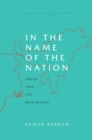 In the Name of the Nation : India and Its Northeast - Book