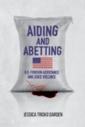 Aiding and Abetting : U.S. Foreign Assistance and State Violence - eBook