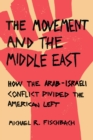 The Movement and the Middle East : How the Arab-Israeli Conflict Divided the American Left - Book