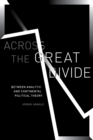 Across the Great Divide : Between Analytic and Continental Political Theory - Book