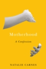 Motherhood : A Confession - eBook