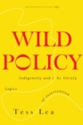Wild Policy : Indigeneity and the Unruly Logics of Intervention - Book