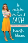 J's Everyday Fashion and Faith : Personal Style with Purpose - Book