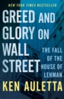 Greed and Glory on Wall Street : The Fall of the House of Lehman - eBook