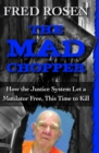 The Mad Chopper : How the Justice System Let a Mutilator Free, This Time to Kill - eBook