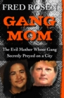 Gang Mom : The Evil Mother Whose Gang Secretly Preyed on a City - eBook