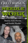Needle Work : Battery Acid, Heroin, and Double Murder - eBook