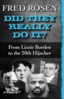 Did They Really Do It? : From Lizzie Borden to the 20th Hijacker - eBook