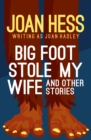 Big Foot Stole My Wife : And Other Stories - eBook