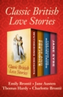 Classic British Love Stories : Wuthering Heights, Pride and Prejudice, Far from the Madding Crowd, and Jane Eyre - eBook