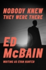 Nobody Knew They Were There - eBook