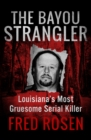 The Bayou Strangler : Louisiana's Most Gruesome Serial Killer - eBook