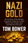 Nazi Gold : The Full Story of the Fifty-Year Swiss-Nazi Conspiracy to Steal Billions from Europe's Jews and Holocaust Survivors - eBook