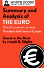 Summary and Analysis of The Euro: How a Common Currency Threatens the Future of Europe : Based on the Book by Joseph E. Stiglitz - eBook