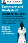 Summary and Analysis of Hidden Figures: The American Dream and the Untold Story of the Black Women Mathematicians Who Helped Win the Space Race : Based on the Book by Margot Lee Shetterly - eBook