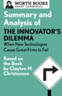 Summary and Analysis of The Innovator's Dilemma: When New Technologies Cause Great Firms to Fail : Based on the Book by Clayton Christensen - eBook