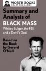 Summary and Analysis of Black Mass: Whitey Bulger, the FBI, and a Devil's Deal : Based on the Book by Dick Lehr and Gerard O'Neill - eBook