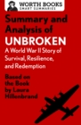 Summary and Analysis of Unbroken:  A World War II Story of Survival, Resilience, and Redemption : Based on the Book by Laura Hillenbrand - eBook