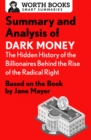 Summary and Analysis of Dark Money: The Hidden History of the Billionaires Behind the Rise of the Radical Right : Based on the Book by Jane Mayer - eBook