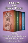 Fables and Fairy Tales : Aesop's Fables, Hans Christian Andersen's Fairy Tales, Grimm's Fairy Tales, and The Blue Fairy Book - eBook
