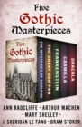 Five Gothic Masterpieces : The Mysteries of Udolpho, The Great God Pan, Frankenstein, Carmilla, and Dracula - eBook