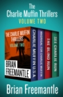 The Charlie Muffin Thrillers Volume Two : Charlie Muffin U.S.A., Madrigal for Charlie Muffin, The Blind Run, and See Charlie Run - eBook