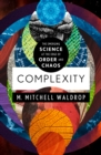 Complexity : The Emerging Science at the Edge of Order and Chaos - eBook