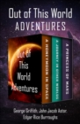 Out of This World Adventures : A Honeymoon in Space, A Journey in Other Worlds, and A Princess of Mars - eBook