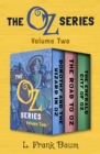 The Oz Series Volume Two : Dorothy and the Wizard in Oz, The Road to Oz, and The Emerald City of Oz - eBook
