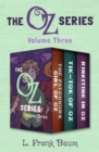 The Oz Series Volume Three : The Patchwork Girl of Oz, Tik-Tok of Oz, and Rinkitink in Oz - eBook