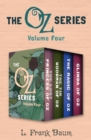 The Oz Series Volume Four : The Lost Princess of Oz, The Tin Woodman of Oz, The Magic of Oz, and Glinda of Oz - eBook