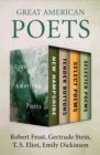 Great American Poets : New Hampshire, Tender Buttons, Select Poems, and Selected Poems - eBook