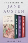 The Essential Jane Austen Volume Two : Persuasion, Northanger Abbey, and Pride and Prejudice - eBook