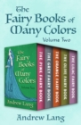 The Fairy Books of Many Colors Volume Two : The Pink Fairy Book, The Grey Fairy Book, The Orange Fairy Book, The Olive Fairy Book, and The Lilac Fairy Book - eBook