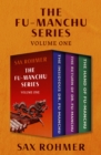 The Fu-Manchu Series Volume One : The Insidious Dr. Fu-Manchu, The Return of Dr. Fu-Manchu, and The Hand of Fu-Manchu - eBook