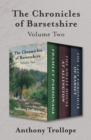The Chronicles of Barsetshire Volume Two : Framley Parsonage, The Small House at Allington, and The Last Chronicle of Barset - eBook