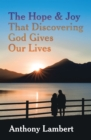 The Hope & Joy That Discovering God Gives Our Lives - eBook