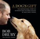 A Dog's Gift : The Inspirational Story of Veterans and Children Healed by Man's Best Friend - eAudiobook