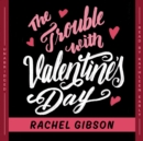 The Trouble with Valentine's Day - eAudiobook