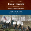 The Battle of Ezra Church and the Struggle for Atlanta - eAudiobook